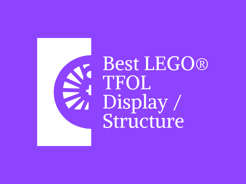 Best TFOL LEGO display / structure